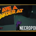 'AVE A GANDER AT – Necropolis