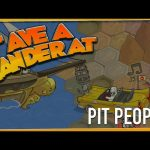 'AVE A GANDER AT – Pit People