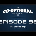 The Co-Optional Podcast Ep. 96 ft. Octopimp [strong language] – October 22, 2015