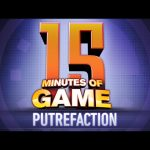 15 Minutes of Game – Putrefaction