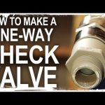 How To Make a One-Way Check Valve – For Cheap!!