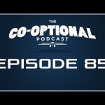 The Co-Optional Podcast Ep. 85 Lazy Edition [strong language] – July 9, 2015